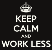 keep-calm-and-work-less